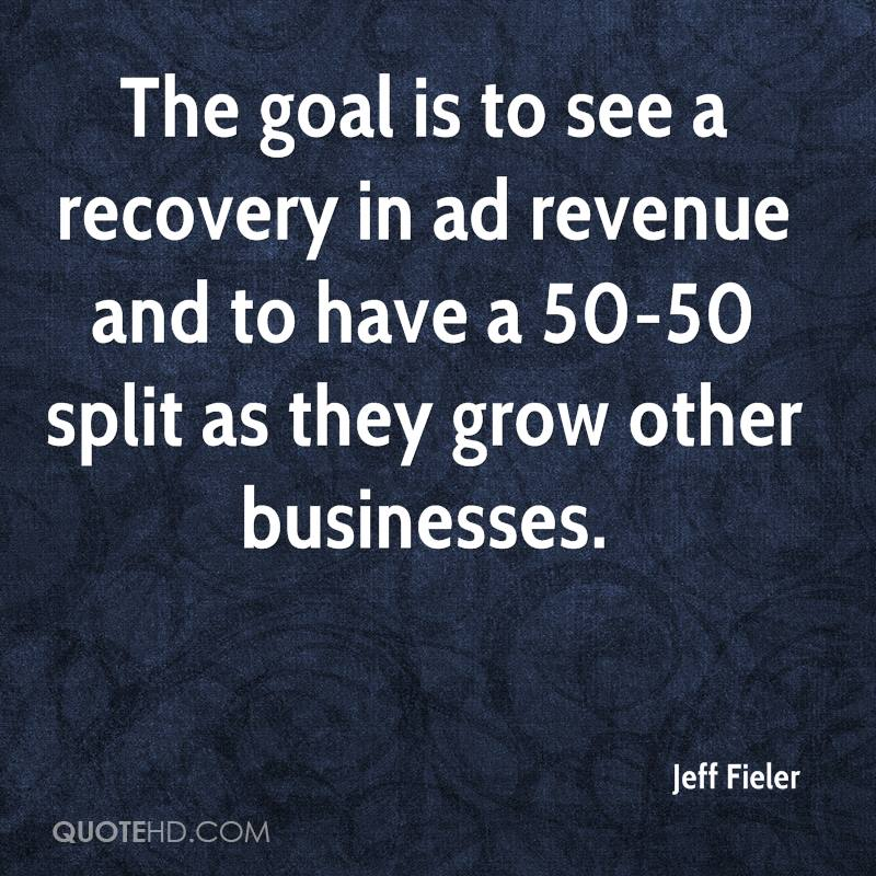 The goal is to see a recovery in ad revenue and to have a 50-50 split as they grow other businesses.
