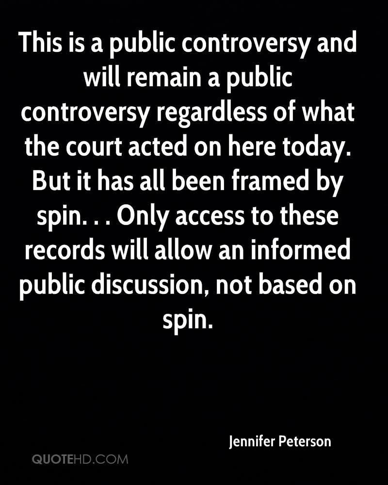 This is a public controversy and will remain a public controversy regardless of what the court acted on here today. But it has all been framed by spin. . . Only access to these records will allow an informed public discussion, not based on spin.