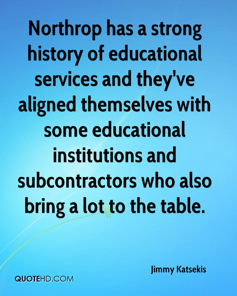 Northrop has a strong history of educational services and they've aligned themselves with some educational institutions and subcontractors who also bring a lot to the table.