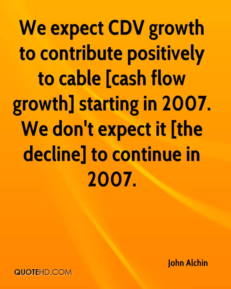 We expect CDV growth to contribute positively to cable [cash flow growth] starting in 2007. We don't expect it [the decline] to continue in 2007.