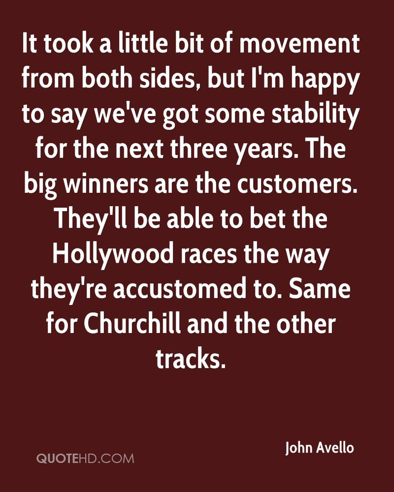 It took a little bit of movement from both sides, but I'm happy to say we've got some stability for the next three years. The big winners are the customers. They'll be able to bet the Hollywood races the way they're accustomed to. Same for Churchill and the other tracks.