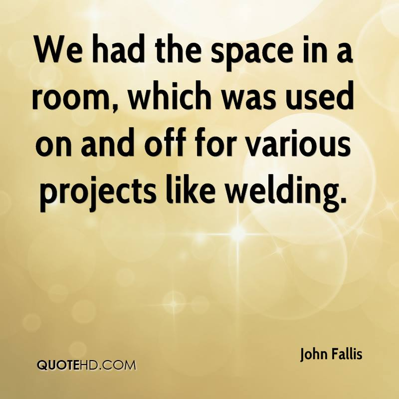 We had the space in a room, which was used on and off for various projects like welding.