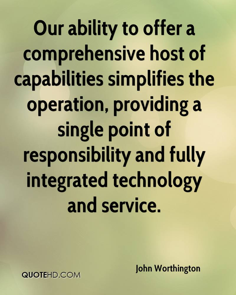 Our ability to offer a comprehensive host of capabilities simplifies the operation, providing a single point of responsibility and fully integrated technology and service.