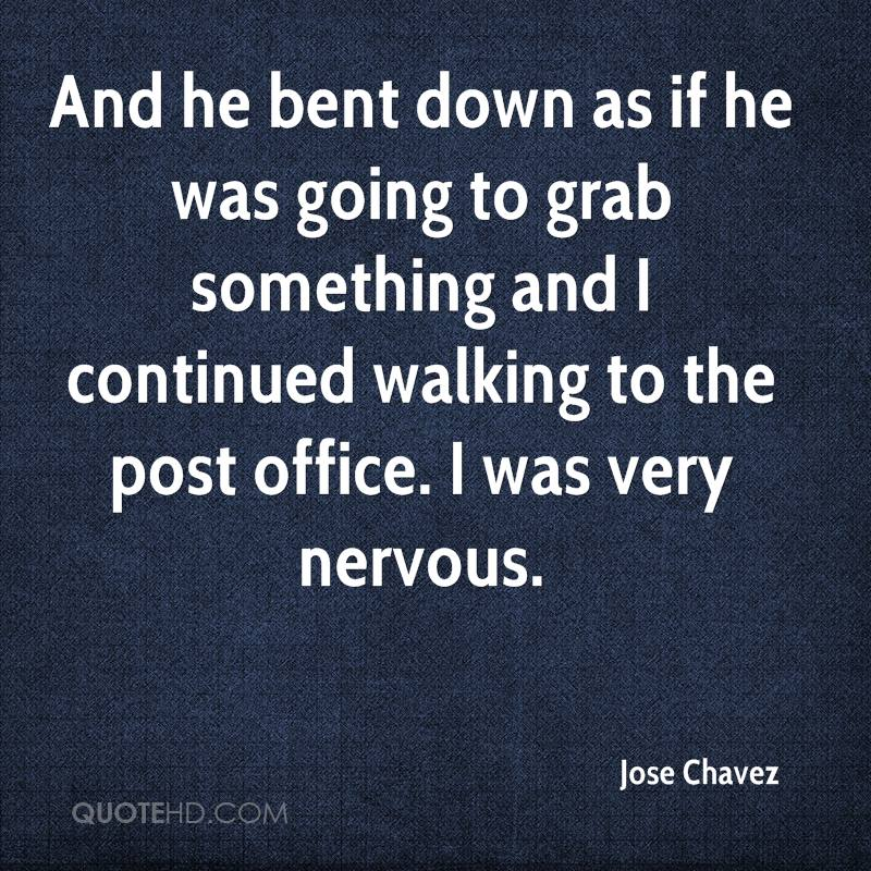 And he bent down as if he was going to grab something and I continued walking to the post office. I was very nervous.
