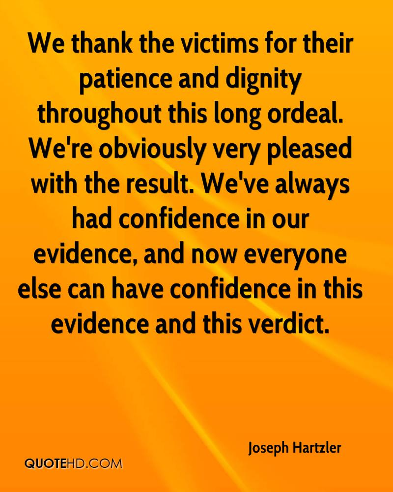 We thank the victims for their patience and dignity throughout this long ordeal. We're obviously very pleased with the result. We've always had confidence in our evidence, and now everyone else can have confidence in this evidence and this verdict.
