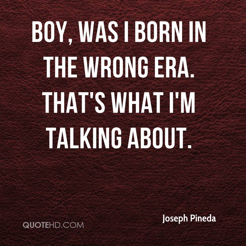 Boy, was I born in the wrong era. That's what I'm talking about.