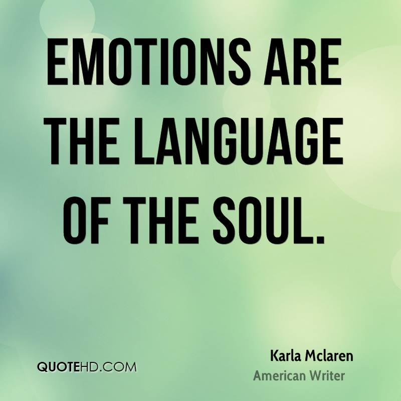 Emotions are the language of the soul.