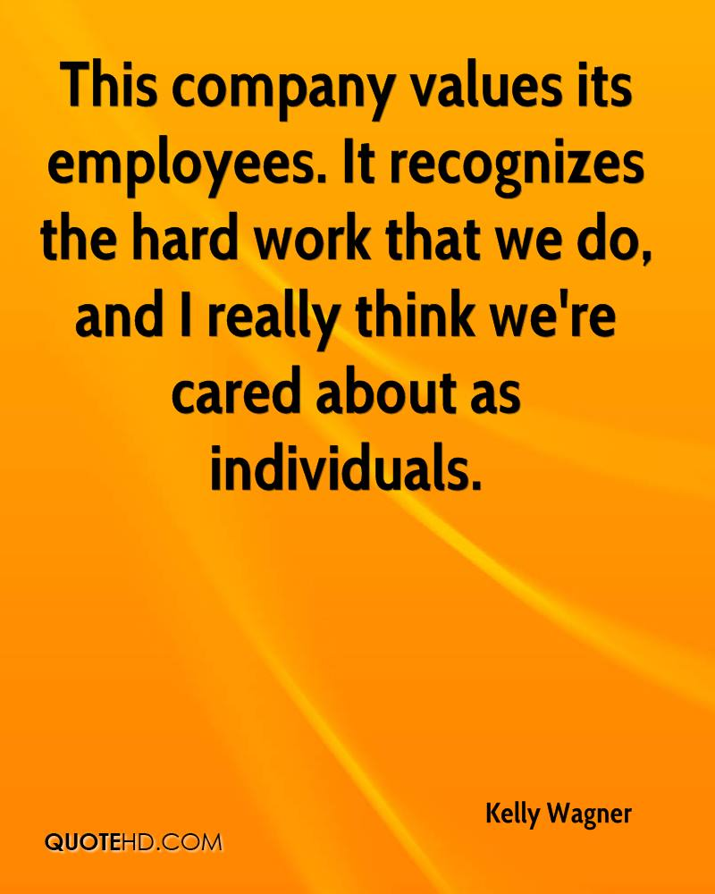 kelly wagner quotes quotehd this company values its employees it recognizes the hard work that we do and