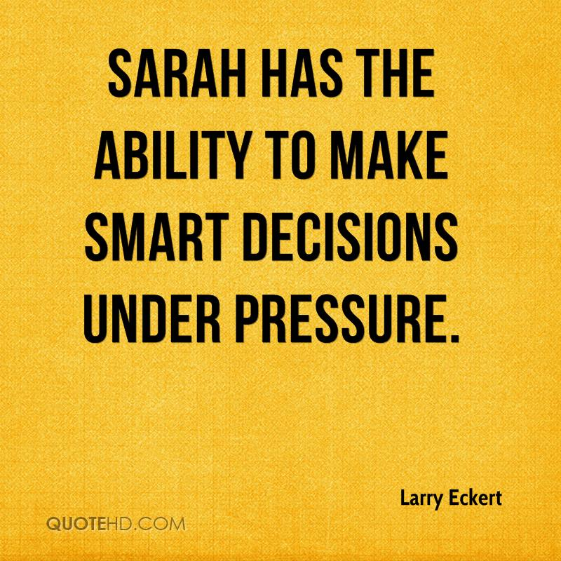 Sarah has the ability to make smart decisions under pressure.