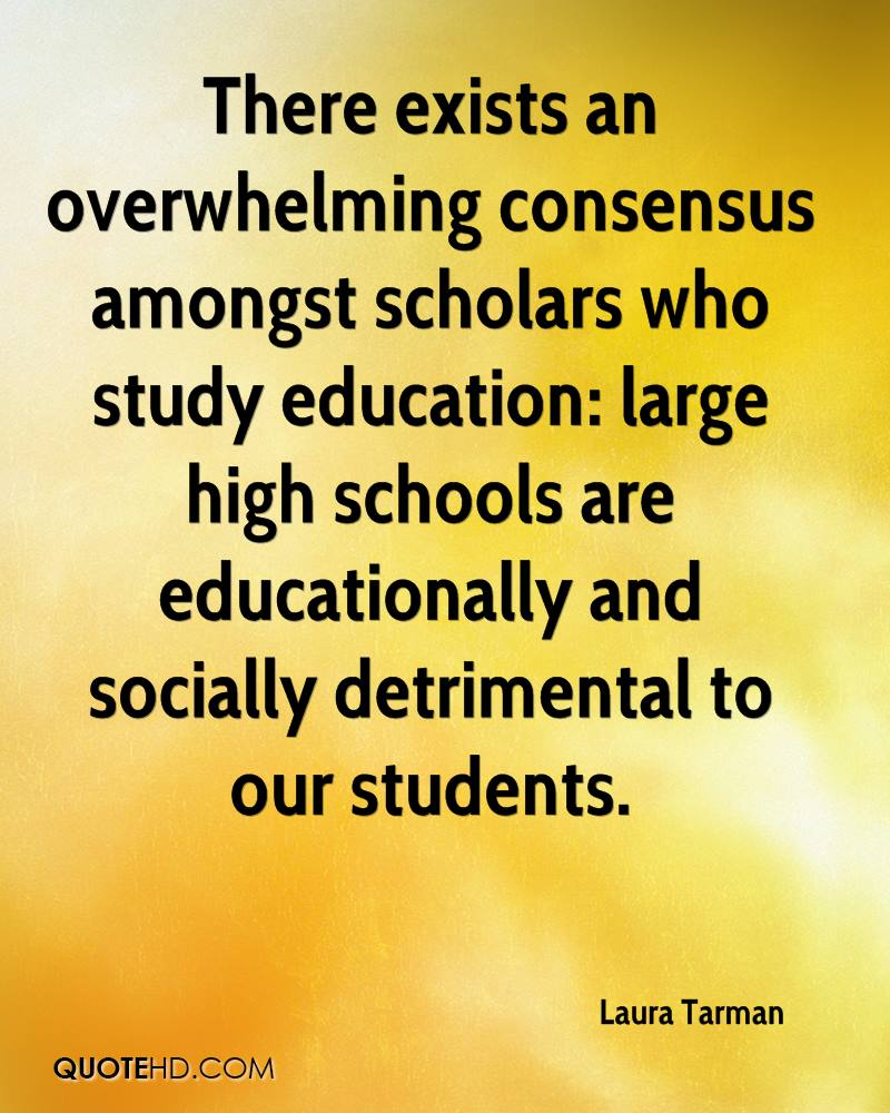 There exists an overwhelming consensus amongst scholars who study education: large high schools are educationally and socially detrimental to our students.