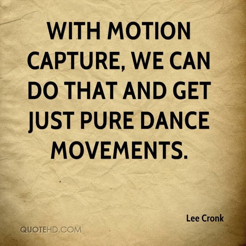 With motion capture, we can do that and get just pure dance movements.