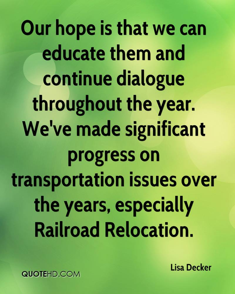 Our hope is that we can educate them and continue dialogue throughout the year. We've made significant progress on transportation issues over the years, especially Railroad Relocation.