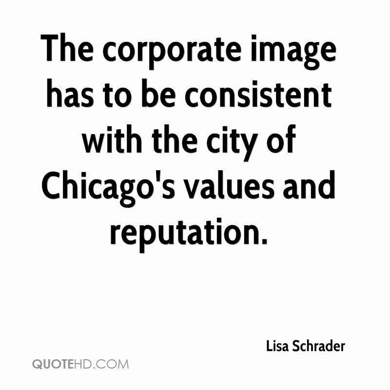 The corporate image has to be consistent with the city of Chicago's values and reputation.