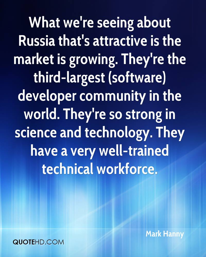 What we're seeing about Russia that's attractive is the market is growing. They're the third-largest (software) developer community in the world. They're so strong in science and technology. They have a very well-trained technical workforce.