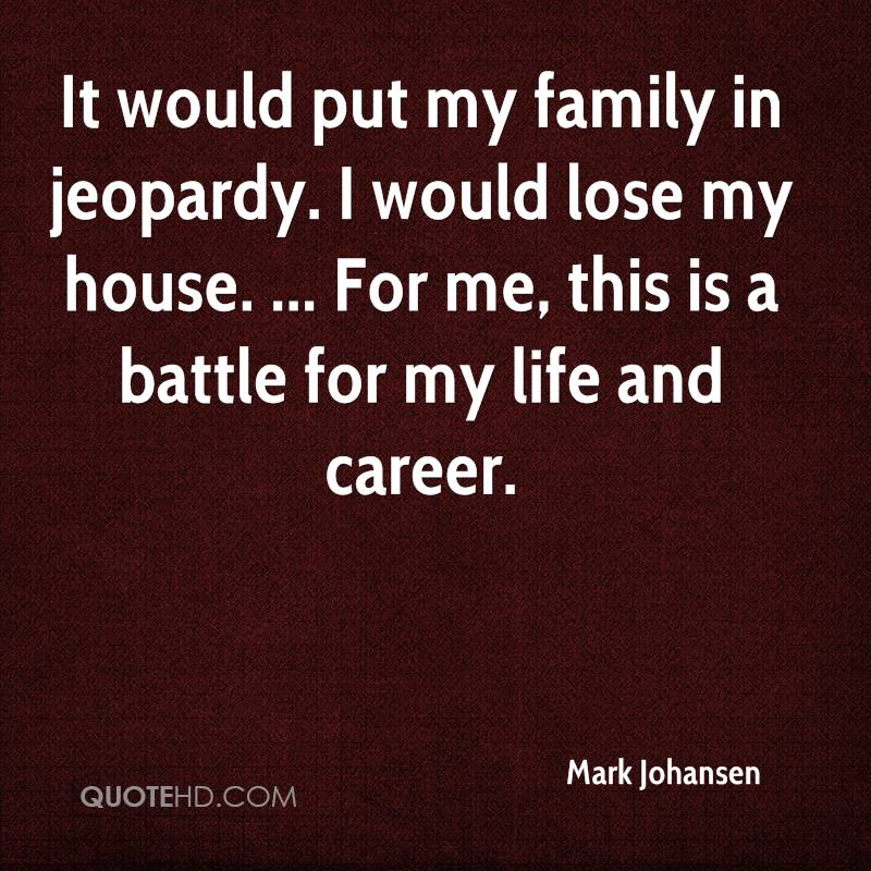 It would put my family in jeopardy. I would lose my house. ... For me, this is a battle for my life and career.