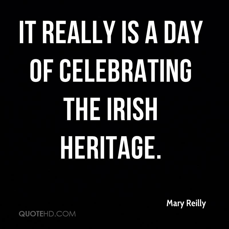 It really is a day of celebrating the Irish heritage.