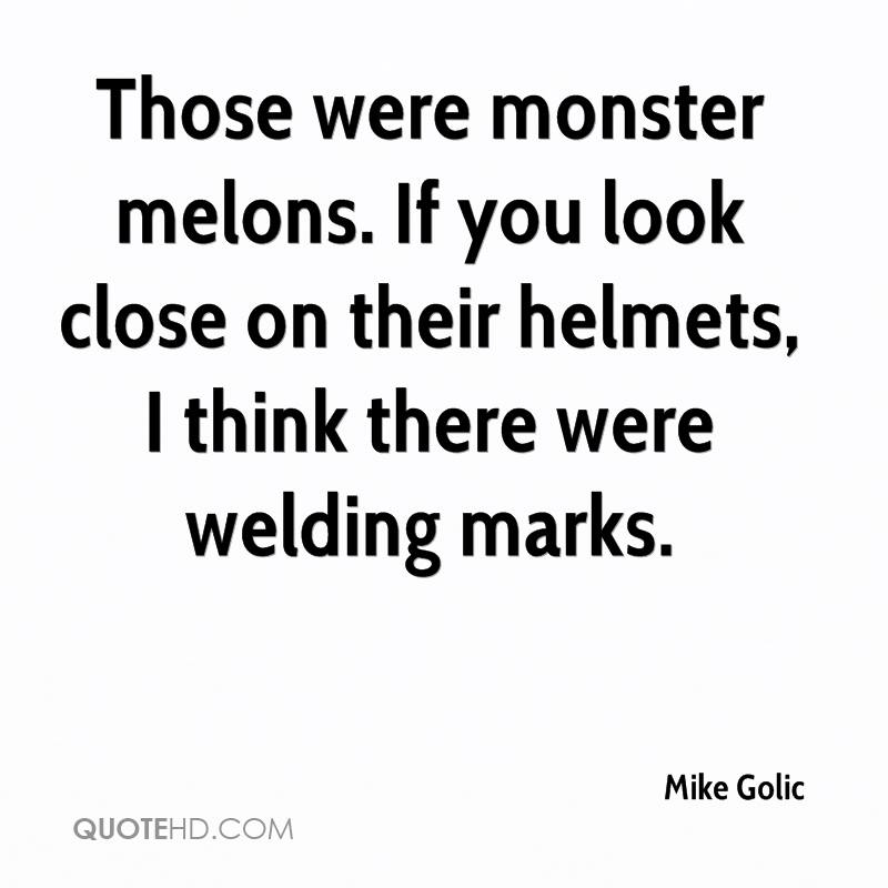 Those were monster melons. If you look close on their helmets, I think there were welding marks.