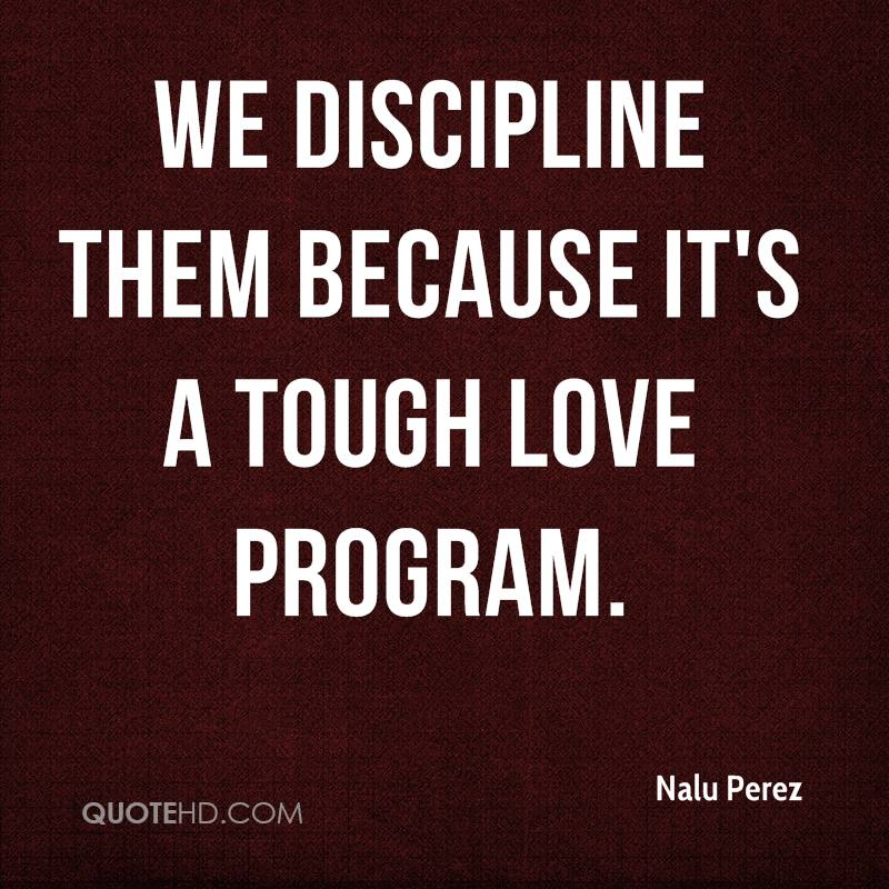 Tough Love Quotes Unique Nalu Perez Quotes QuoteHD