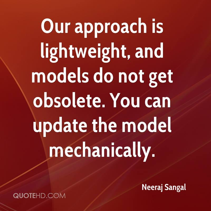 Our approach is lightweight, and models do not get obsolete. You can update the model mechanically.