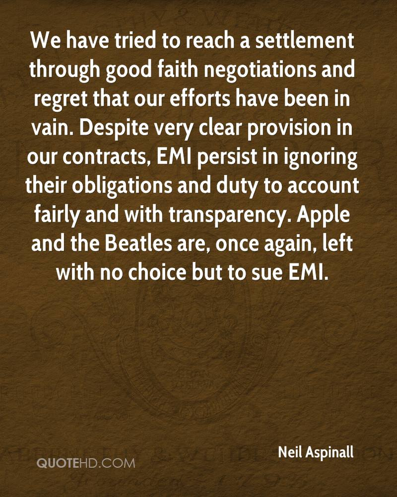 We have tried to reach a settlement through good faith negotiations and regret that our efforts have been in vain. Despite very clear provision in our contracts, EMI persist in ignoring their obligations and duty to account fairly and with transparency. Apple and the Beatles are, once again, left with no choice but to sue EMI.