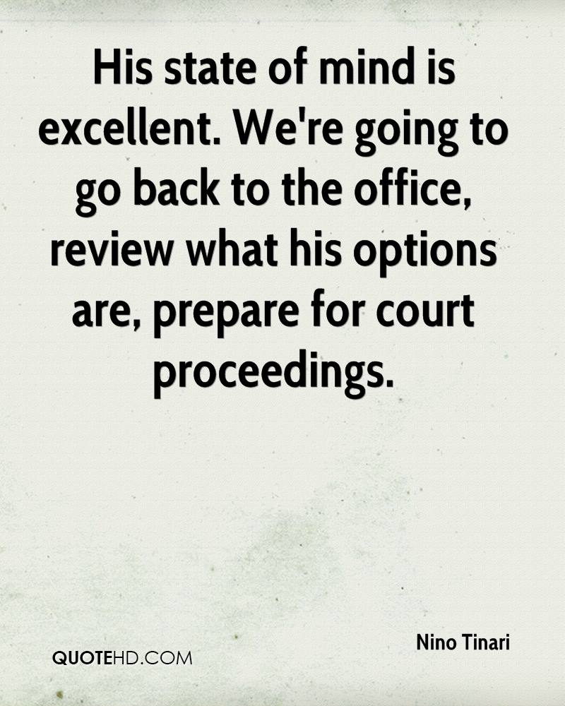 His state of mind is excellent. We're going to go back to the office, review what his options are, prepare for court proceedings.
