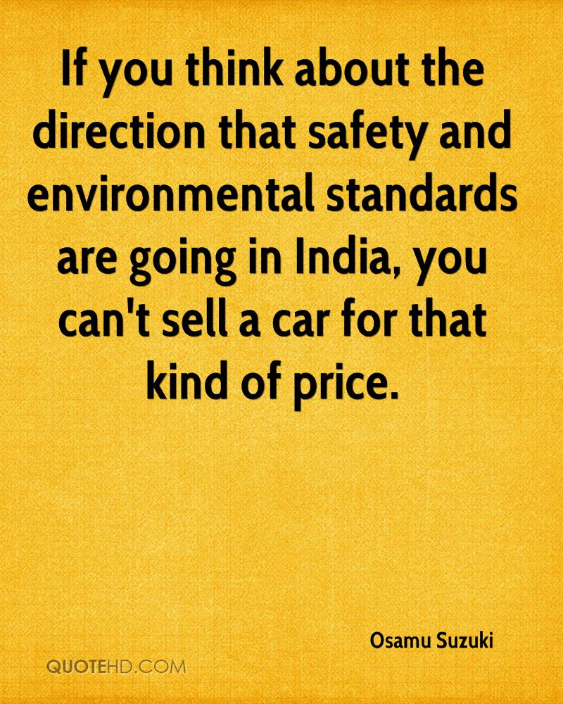 If you think about the direction that safety and environmental standards are going in India, you can't sell a car for that kind of price.