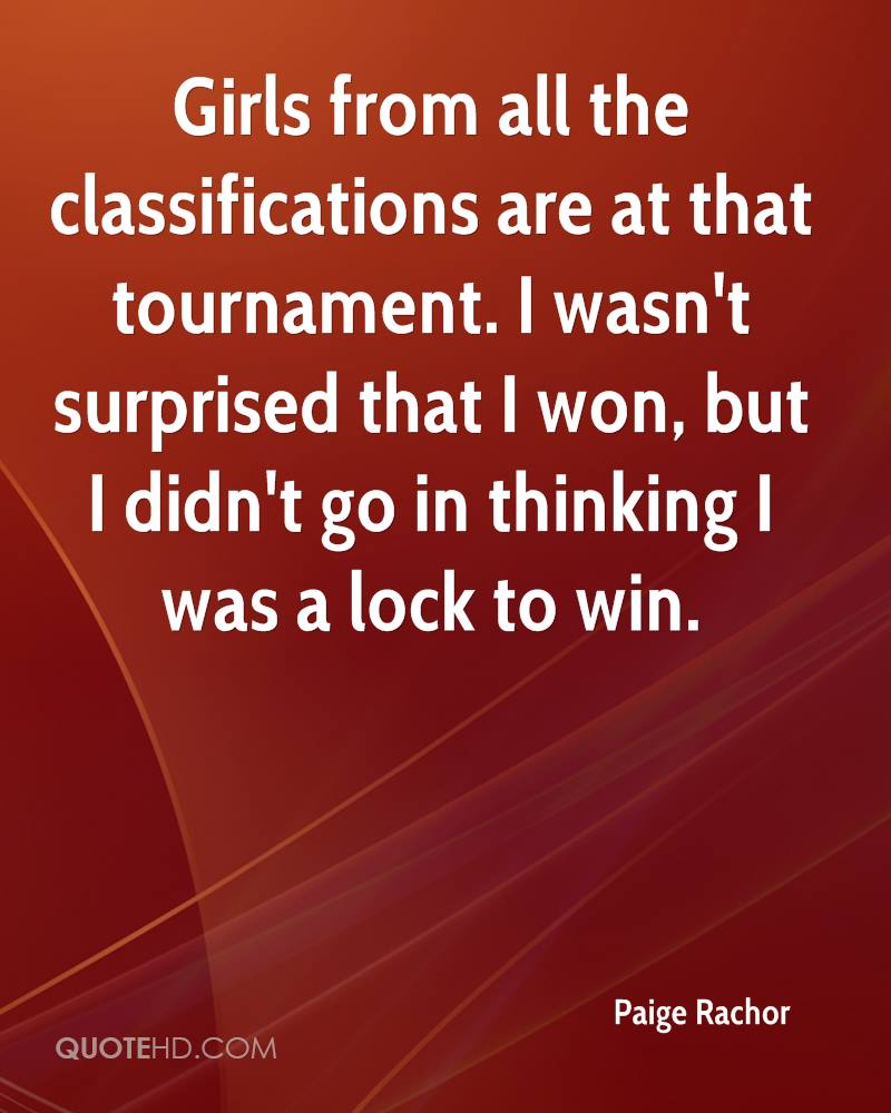 Girls from all the classifications are at that tournament. I wasn't surprised that I won, but I didn't go in thinking I was a lock to win.