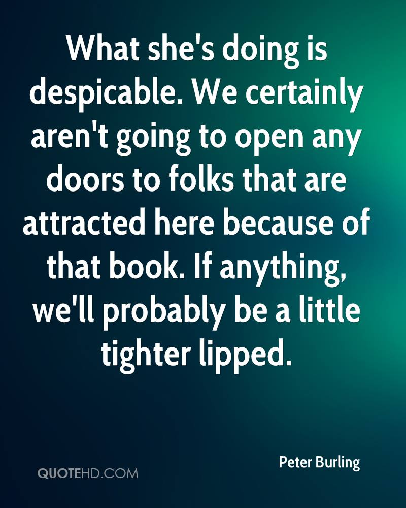 What she's doing is despicable. We certainly aren't going to open any doors to folks that are attracted here because of that book. If anything, we'll probably be a little tighter lipped.
