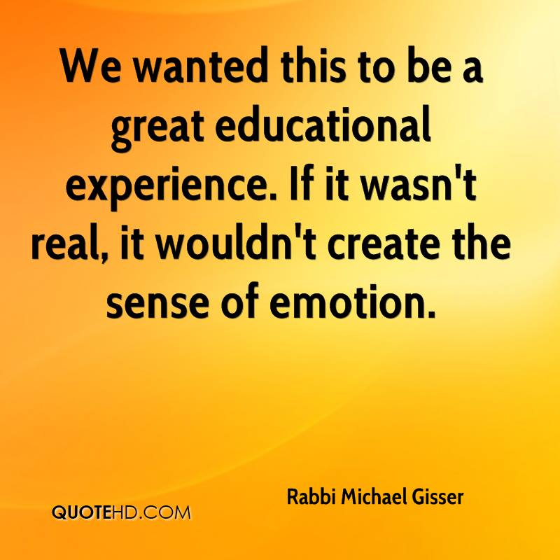 We wanted this to be a great educational experience. If it wasn't real, it wouldn't create the sense of emotion.