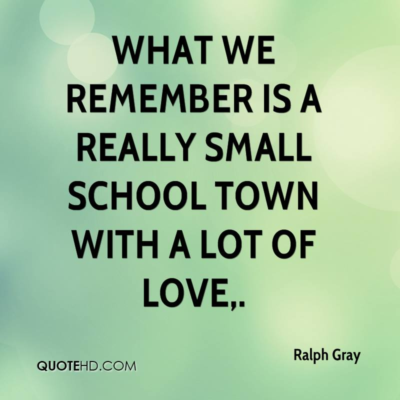 What we remember is a really small school town with a lot of love.