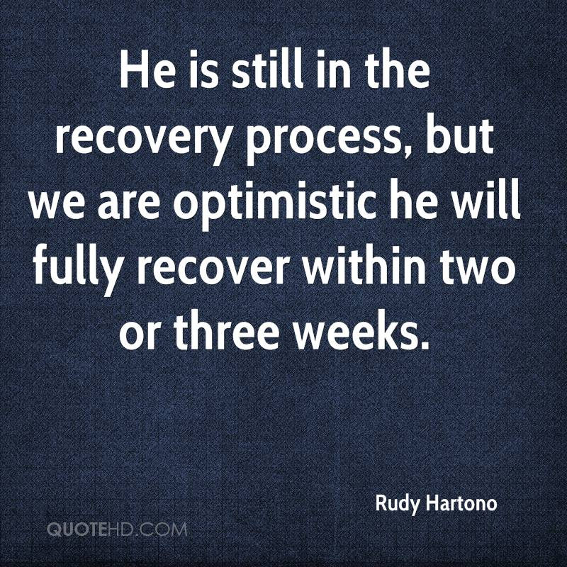 He is still in the recovery process, but we are optimistic he will fully recover within two or three weeks.