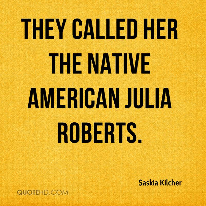 They called her the Native American Julia Roberts.