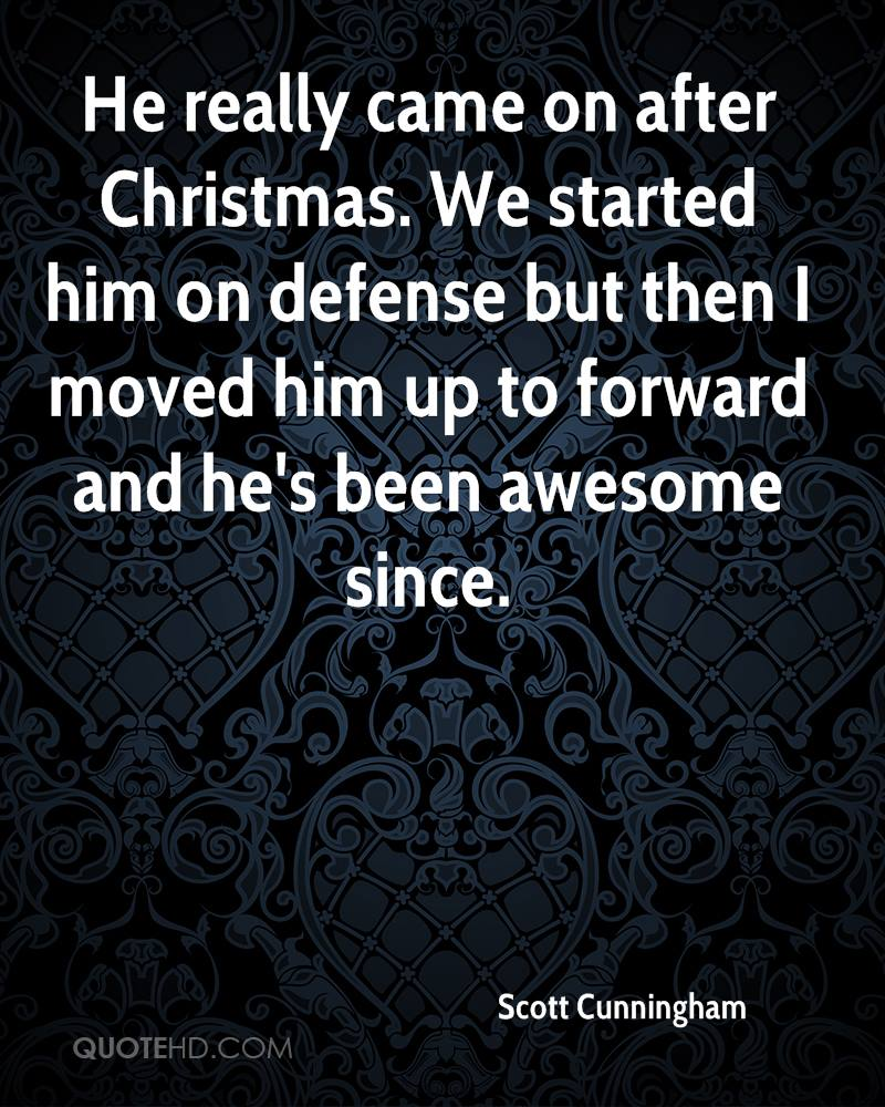 He really came on after Christmas. We started him on defense but then I moved him up to forward and he's been awesome since.