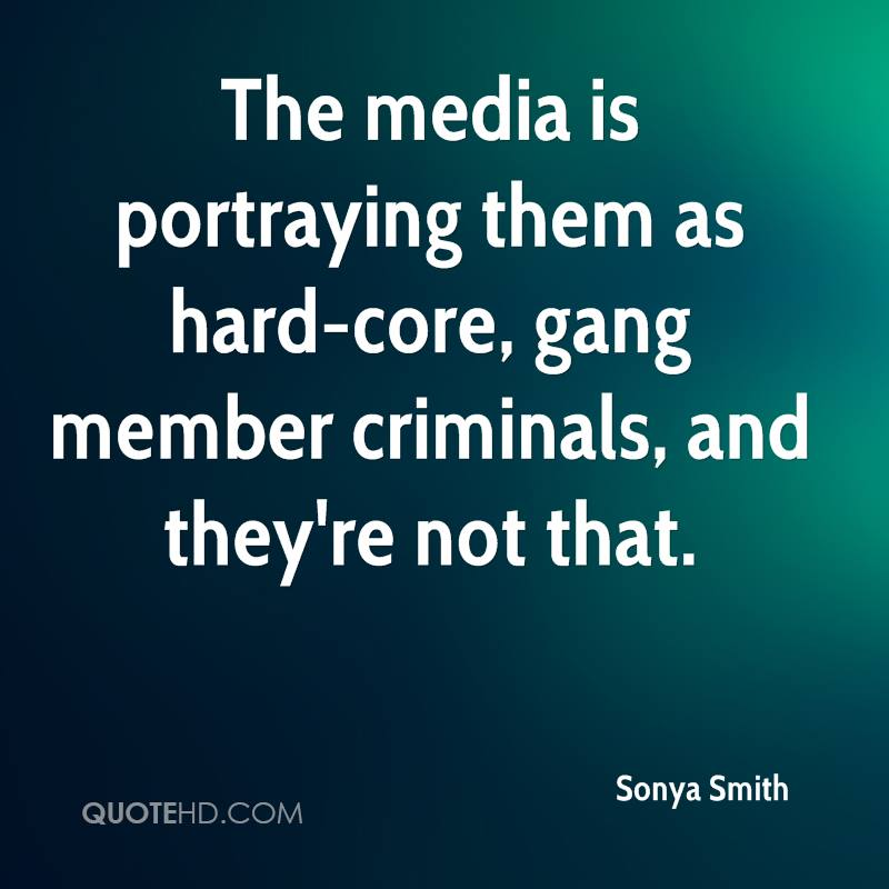The media is portraying them as hard-core, gang member criminals, and they're not that.