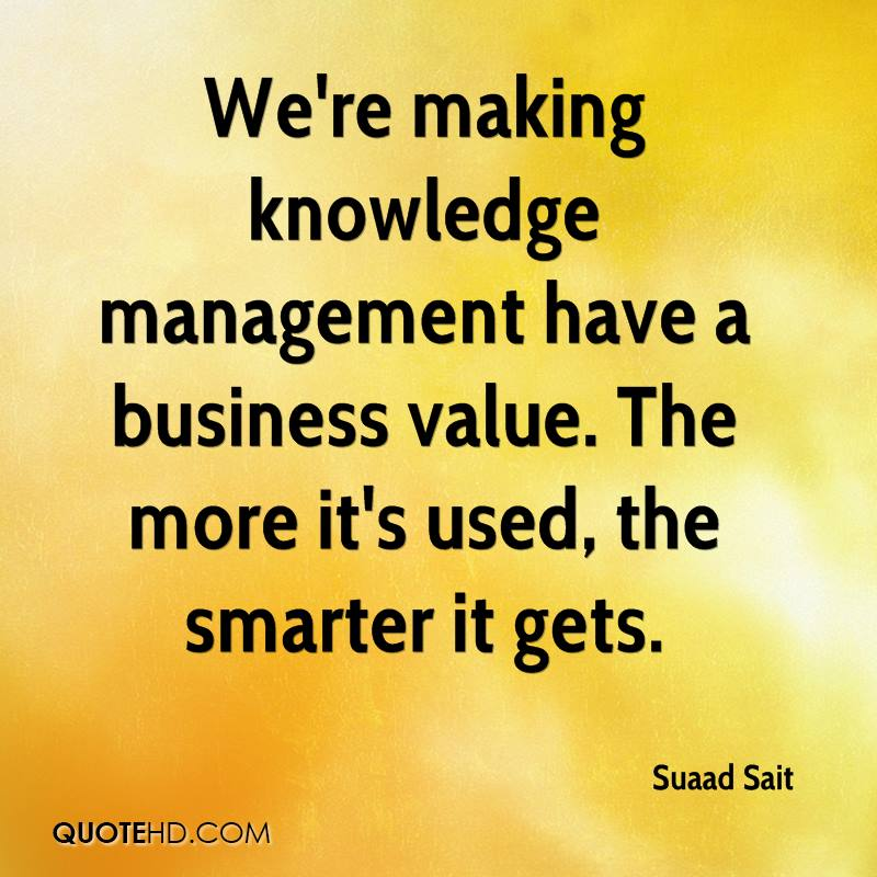 We're making knowledge management have a business value. The more it's used, the smarter it gets.