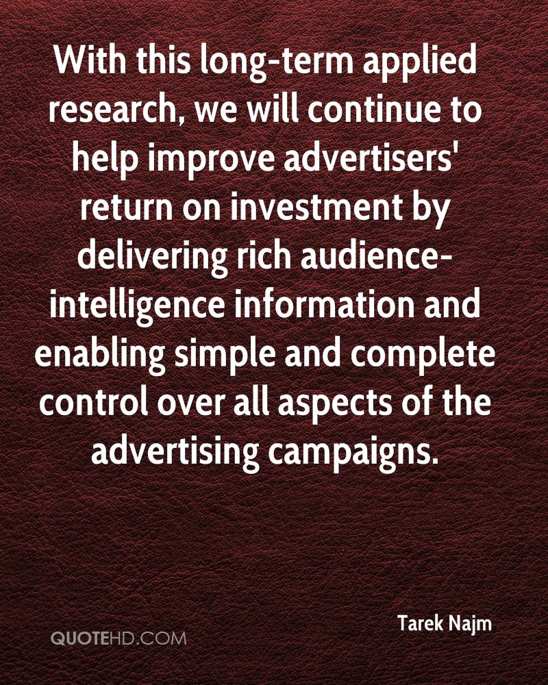With this long-term applied research, we will continue to help improve advertisers' return on investment by delivering rich audience-intelligence information and enabling simple and complete control over all aspects of the advertising campaigns.