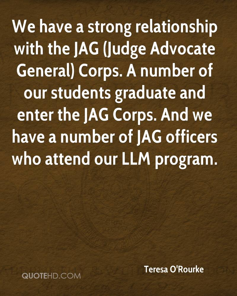 We have a strong relationship with the JAG (Judge Advocate General) Corps. A number of our students graduate and enter the JAG Corps. And we have a number of JAG officers who attend our LLM program.