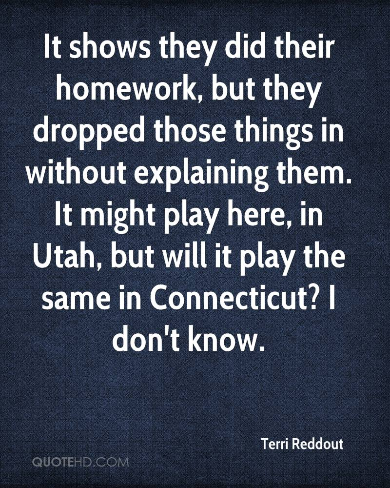 It shows they did their homework, but they dropped those things in without explaining them. It might play here, in Utah, but will it play the same in Connecticut? I don't know.