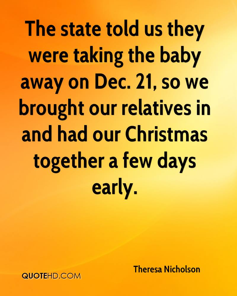 The state told us they were taking the baby away on Dec. 21, so we brought our relatives in and had our Christmas together a few days early.