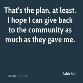 That's the plan, at least. I hope I can give back to the community as much as they gave me.
