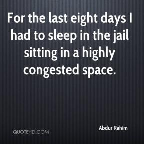 Abdur Rahim - For the last eight days I had to sleep in the jail sitting in a highly congested space.