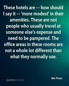 Abe Pizam - These hotels are -- how should I say it -- 'more modest' in their amenities. These are not people who usually travel at someone else's expense and need to be pampered. The office areas in these rooms are not a whole lot different than what they normally use.