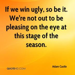 Adam Castle - If we win ugly, so be it. We're not out to be pleasing on the eye at this stage of the season.