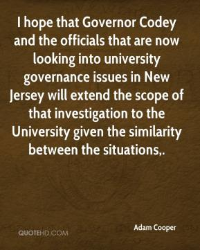 I hope that Governor Codey and the officials that are now looking into university governance issues in New Jersey will extend the scope of that investigation to the University given the similarity between the situations.