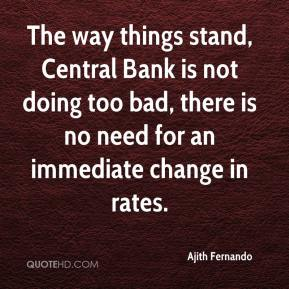 Ajith Fernando - The way things stand, Central Bank is not doing too bad, there is no need for an immediate change in rates.