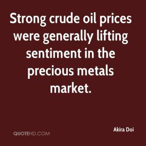 Akira Doi - Strong crude oil prices were generally lifting sentiment in the precious metals market.