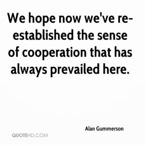 Alan Gummerson - We hope now we've re-established the sense of cooperation that has always prevailed here.