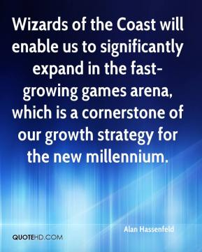 Alan Hassenfeld - Wizards of the Coast will enable us to significantly expand in the fast-growing games arena, which is a cornerstone of our growth strategy for the new millennium.