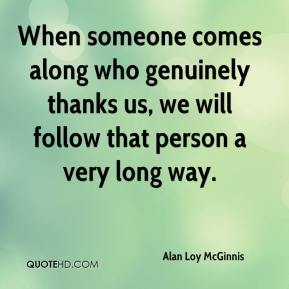 Alan Loy McGinnis - When someone comes along who genuinely thanks us, we will follow that person a very long way.