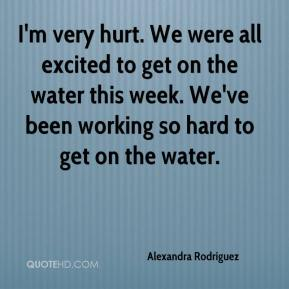 Alexandra Rodriguez - I'm very hurt. We were all excited to get on the water this week. We've been working so hard to get on the water.